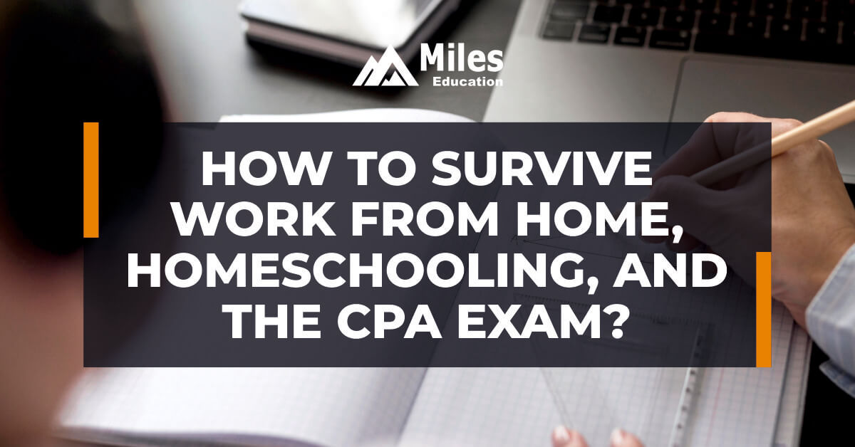 How to survive work from home, homeschooling, and the CPA exam?