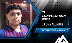 In conversation with US CMA alumni – Jay Narendra Samant