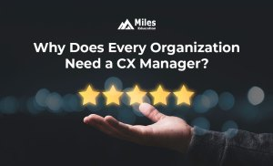 Why Does Every Organization Need a CX Manager?