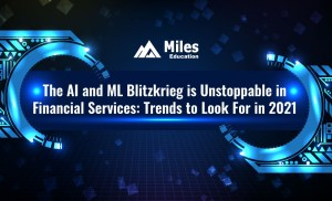 The AI and ML Blitzkrieg is Unstoppable in Financial Services: Trends to Look For in 2021