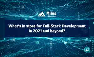 What's in Store for Full-Stack Development in 2021 and Beyond