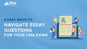 6 Easy Ways to Navigate Essay Questions for the CMA Exams