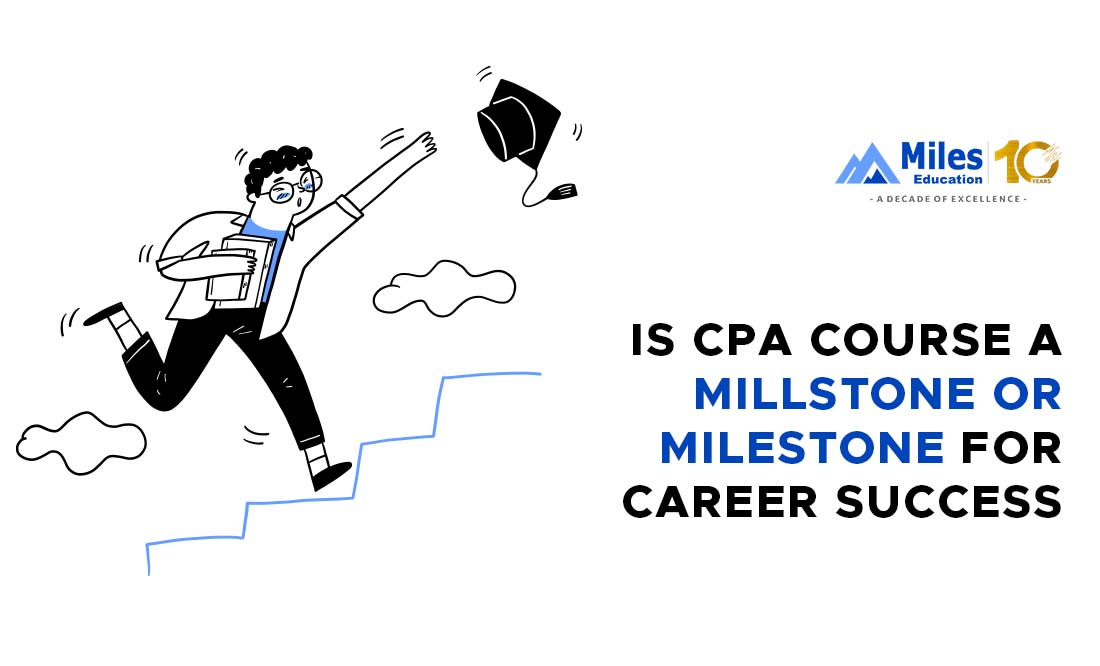 is-the-cpa-course-a-millstone-or-a-milestone-to-career-success